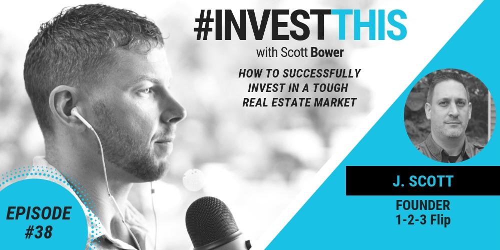 J Scott - successfully invest in a tough real estate market